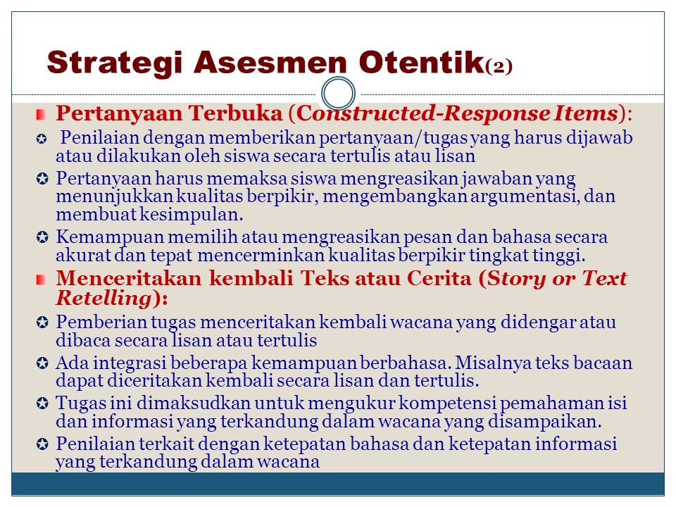 STRATEGI ASESMEN OTENTIK (1) Penilaian Kinerja (Performance Assessment):  Menguji kemampuan mendemonstrasikan pengetahuan dan keterampilan, menguji a