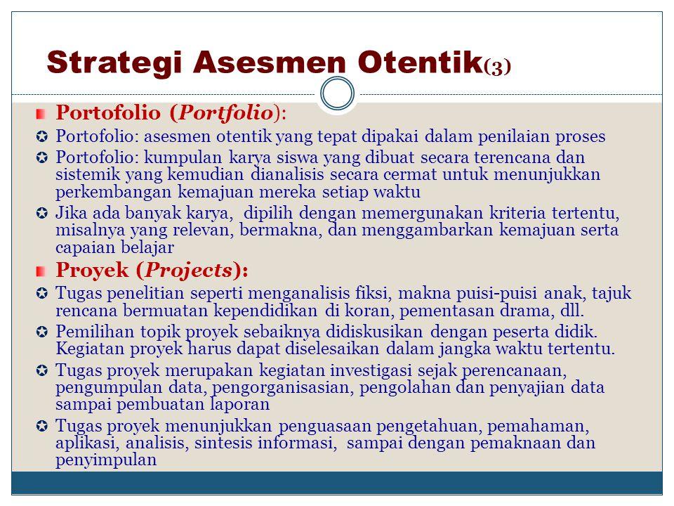Strategi Asesmen Otentik (2) Pertanyaan Terbuka (Constructed-Response Items):  Penilaian dengan memberikan pertanyaan/tugas yang harus dijawab atau d