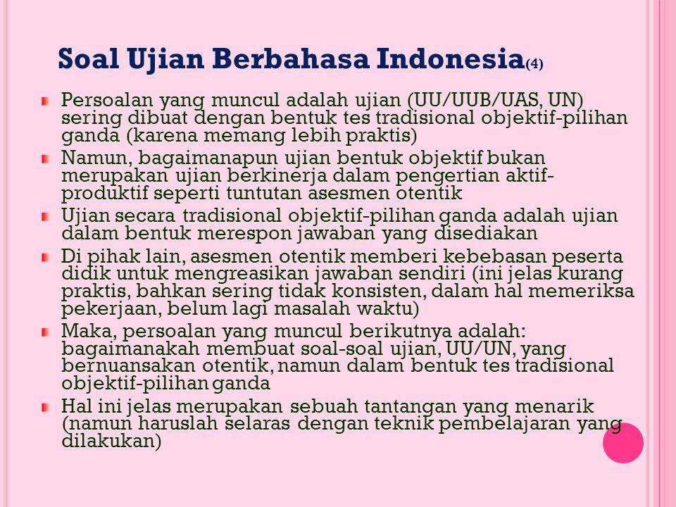Ujian Berbahasa Indonesia (3 )  Dalam proses itulah penilaian kompetensi memergunakan bahasa (ber-BI) sebagai sarana berkomunikasi, dan bukan tes bah