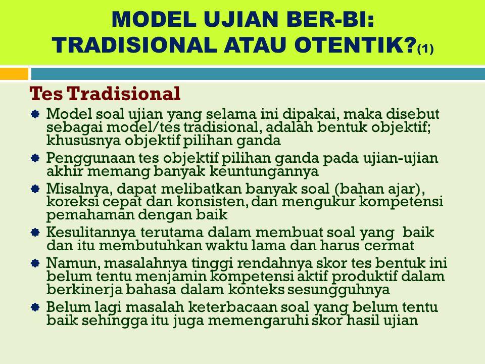 Soal Ujian Berbahasa Indonesia (4) Persoalan yang muncul adalah ujian (UU/UUB/UAS, UN) sering dibuat dengan bentuk tes tradisional objektif-pilihan ga