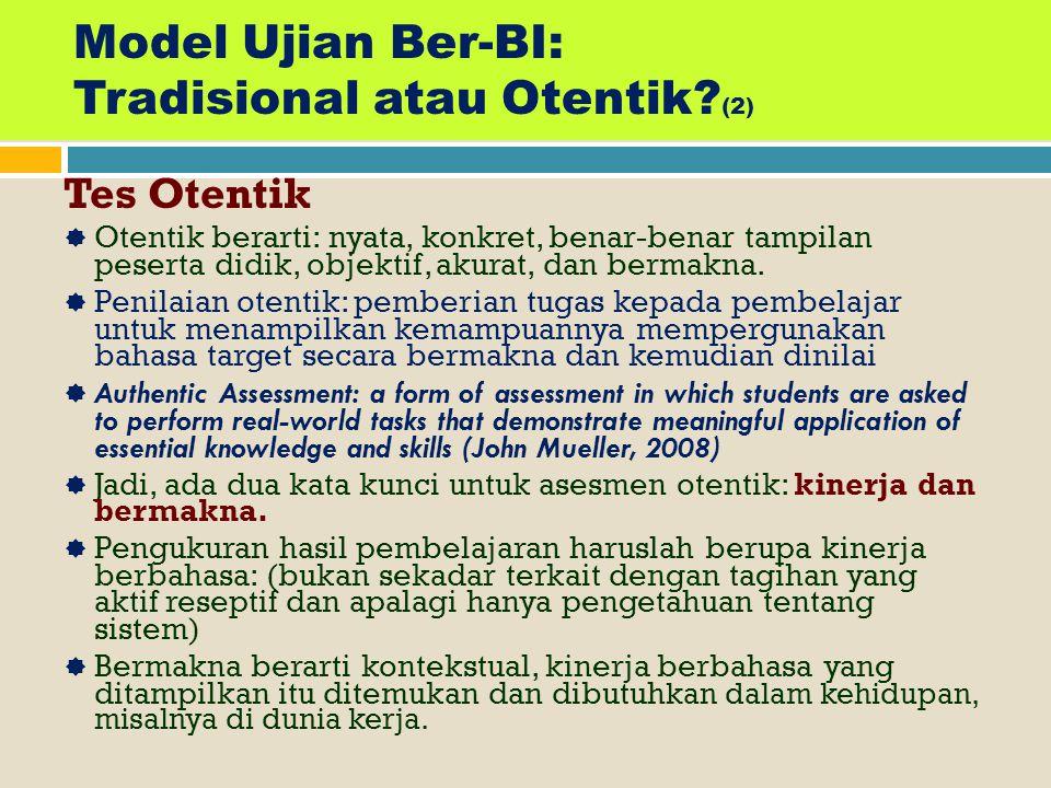 MODEL UJIAN BER-BI: TRADISIONAL ATAU OTENTIK? (1) Tes Tradisional  Model soal ujian yang selama ini dipakai, maka disebut sebagai model/tes tradision
