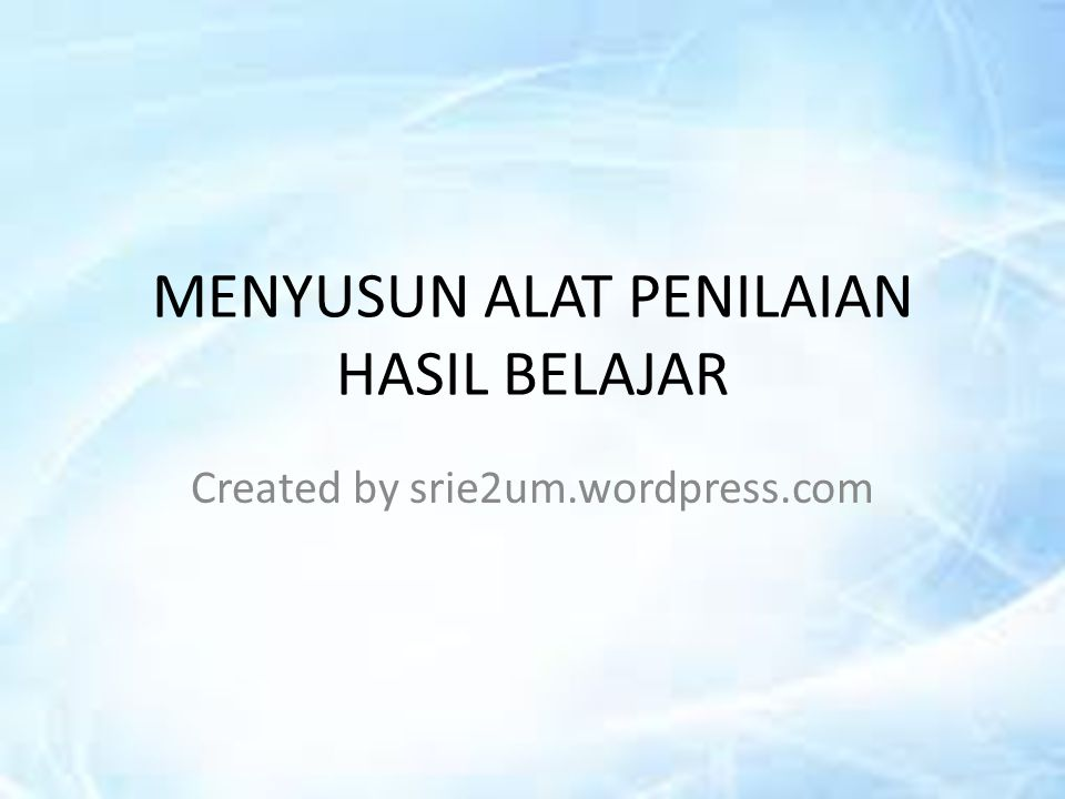 MENYUSUN ALAT PENILAIAN HASIL BELAJAR Created by srie2um.wordpress.com