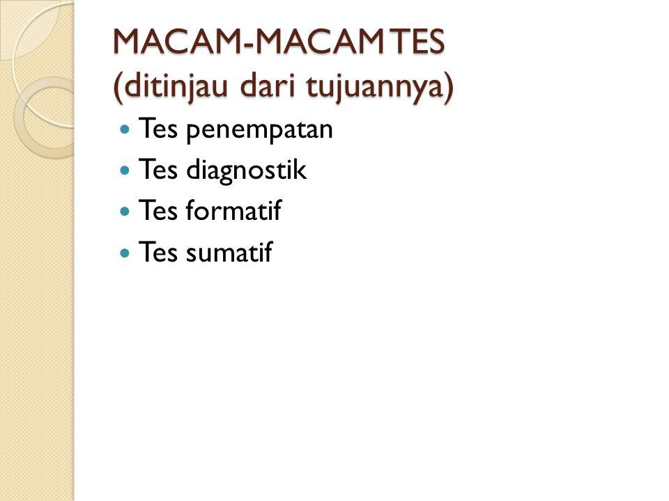 MACAM-MACAM TES (ditinjau dari tujuannya) Tes penempatan Tes diagnostik Tes formatif Tes sumatif