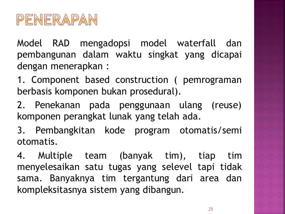 Model RAD mengadopsi model waterfall dan pembangunan dalam waktu singkat yang dicapai dengan menerapkan : 1. Component based construction ( pemrograma
