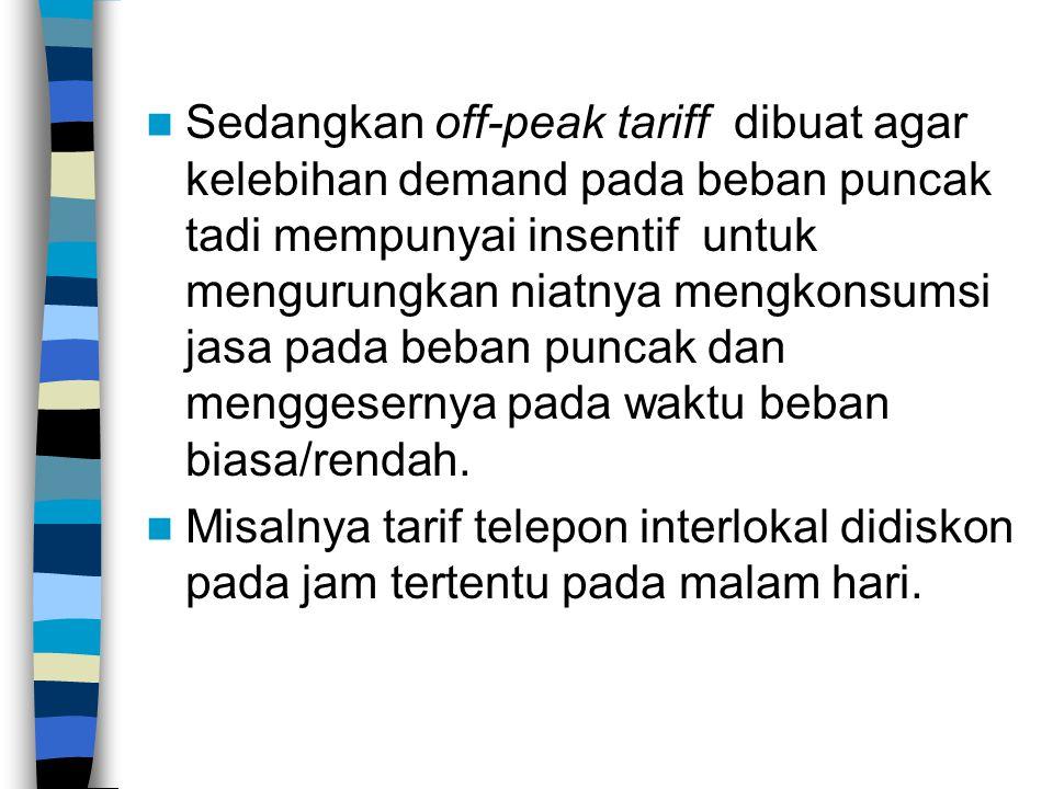 Sedangkan off-peak tariff dibuat agar kelebihan demand pada beban puncak tadi mempunyai insentif untuk mengurungkan niatnya mengkonsumsi jasa pada beb