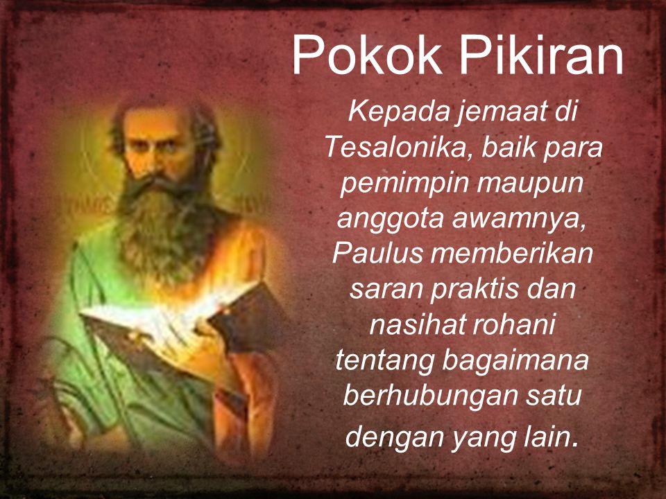 Pokok Pikiran Kepada jemaat di Tesalonika, baik para pemimpin maupun anggota awamnya, Paulus memberikan saran praktis dan nasihat rohani tentang bagai