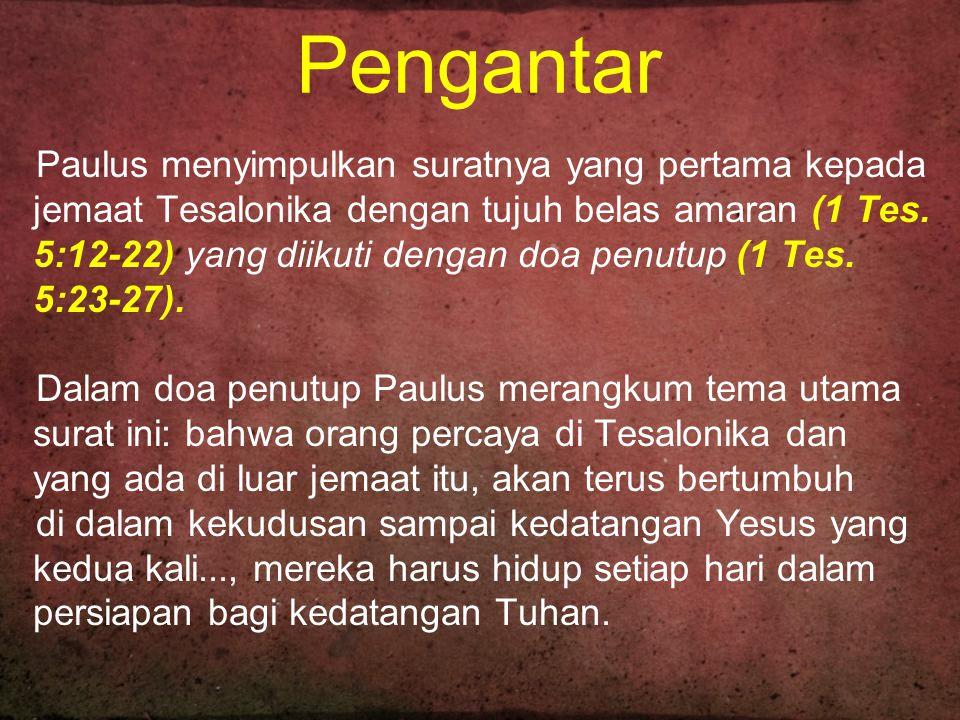 Pengantar Paulus menyimpulkan suratnya yang pertama kepada jemaat Tesalonika dengan tujuh belas amaran (1 Tes. 5:12-22) yang diikuti dengan doa penutu