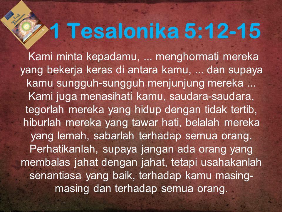 1 Tesalonika 5:12-15 Kami minta kepadamu,... menghormati mereka yang bekerja keras di antara kamu,... dan supaya kamu sungguh-sungguh menjunjung merek