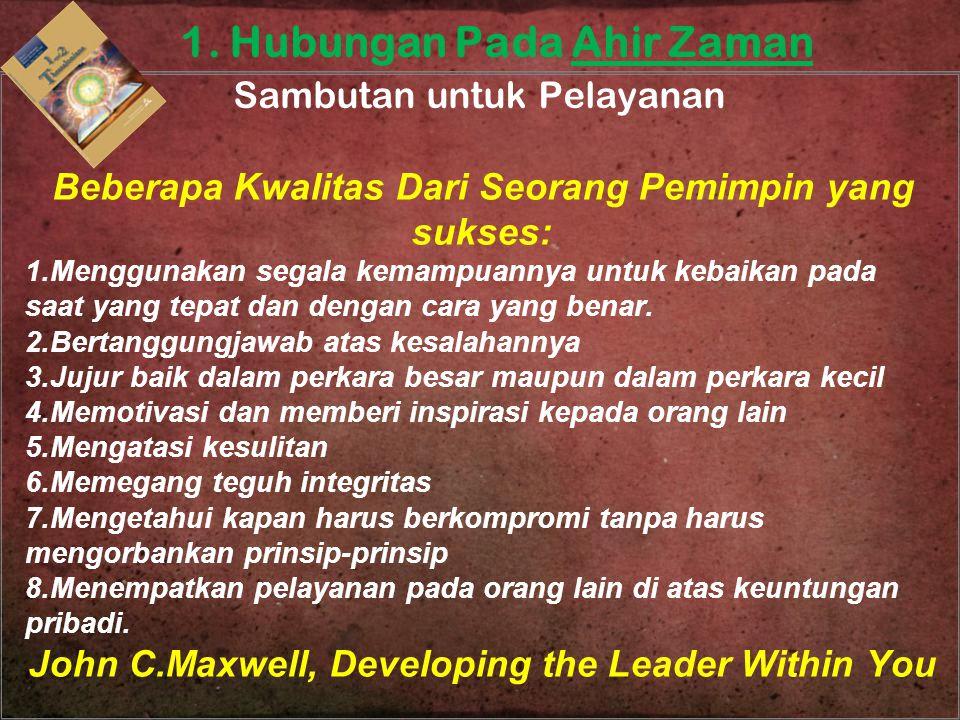 Beberapa Kwalitas Dari Seorang Pemimpin yang sukses: 1.Menggunakan segala kemampuannya untuk kebaikan pada saat yang tepat dan dengan cara yang benar.
