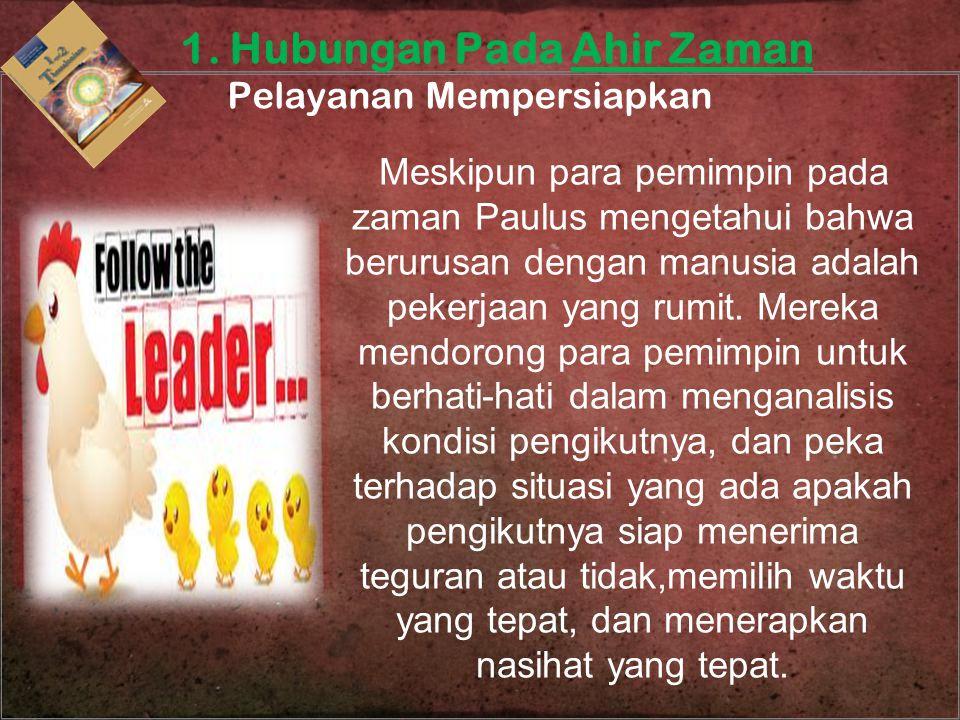 Meskipun para pemimpin pada zaman Paulus mengetahui bahwa berurusan dengan manusia adalah pekerjaan yang rumit. Mereka mendorong para pemimpin untuk b