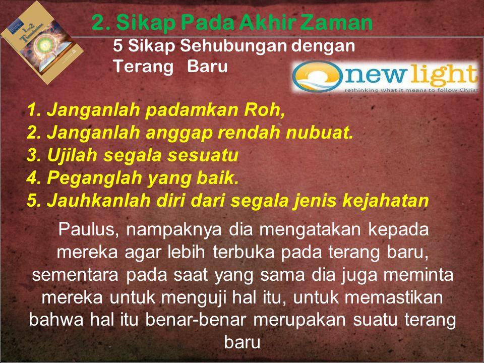 1. Janganlah padamkan Roh, 2. Janganlah anggap rendah nubuat. 3. Ujilah segala sesuatu 4. Peganglah yang baik. 5. Jauhkanlah diri dari segala jenis ke