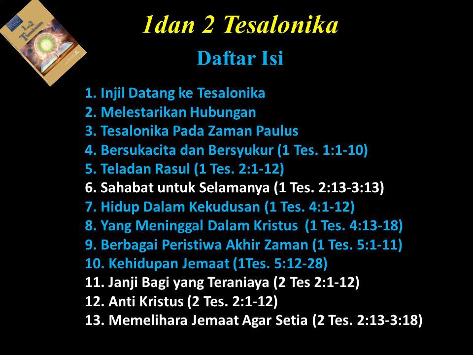 1. Injil Datang ke Tesalonika 2. Melestarikan Hubungan 3. Tesalonika Pada Zaman Paulus 4. Bersukacita dan Bersyukur (1 Tes. 1:1-10) 5. Teladan Rasul (
