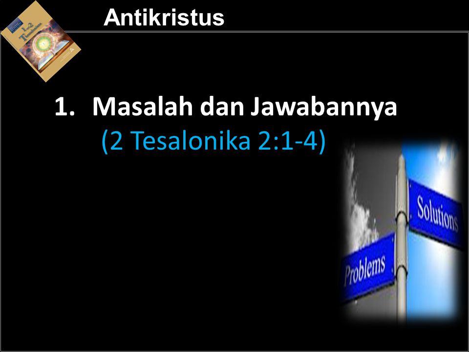 a a Antikristus 1.Masalah dan Jawabannya (2 Tesalonika 2:1-4)