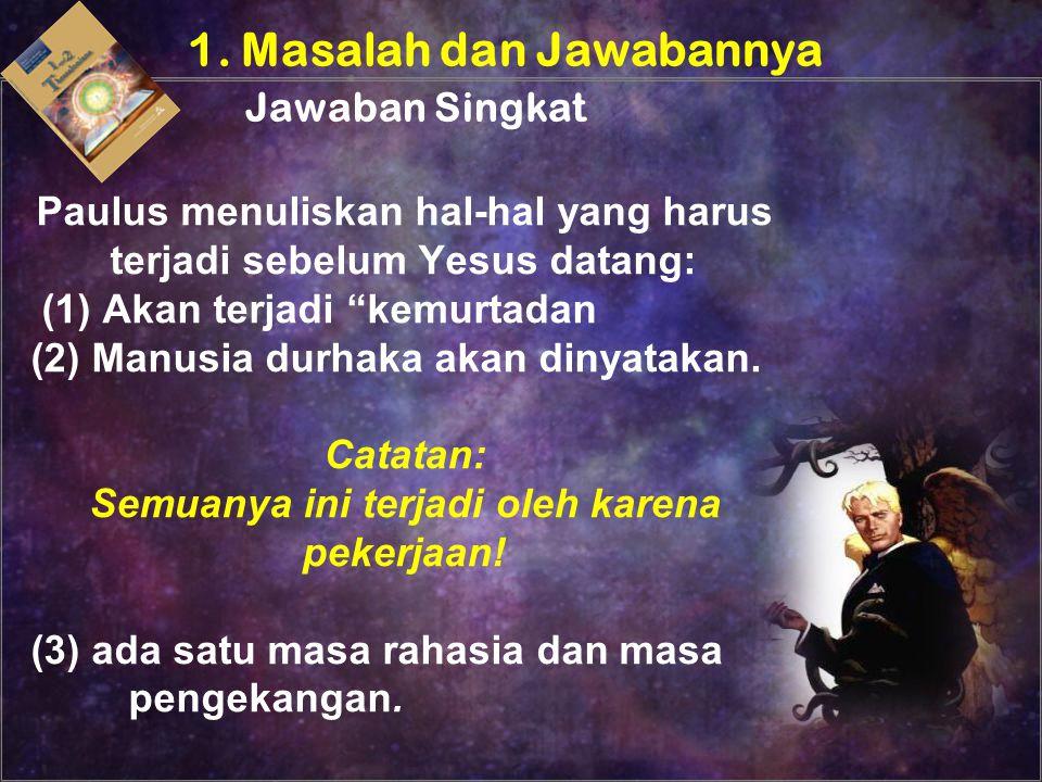 Oknum yang akan muncul yang disebutkan Paulus dalam 2 Tesalonika 2:3,4 adalah menunjuk pada Setan dan agen-agen Setan sepanjang sejarah Kristen.