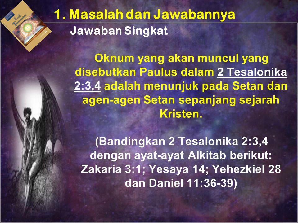 Oknum yang akan muncul yang disebutkan Paulus dalam 2 Tesalonika 2:3,4 adalah menunjuk pada Setan dan agen-agen Setan sepanjang sejarah Kristen. (Band