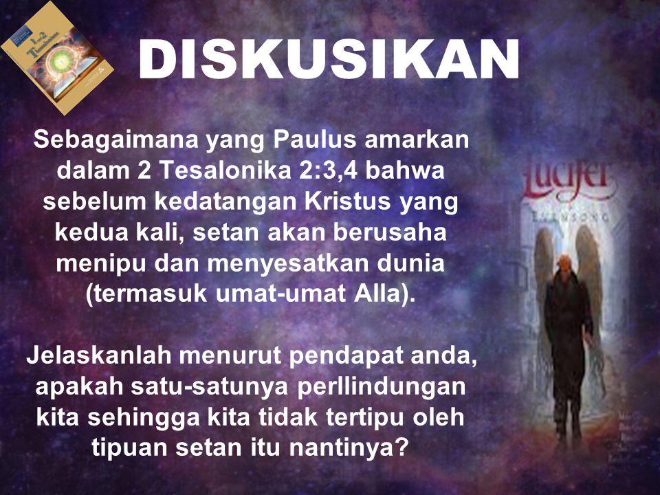 DISKUSIKAN Sebagaimana yang Paulus amarkan dalam 2 Tesalonika 2:3,4 bahwa sebelum kedatangan Kristus yang kedua kali, setan akan berusaha menipu dan m