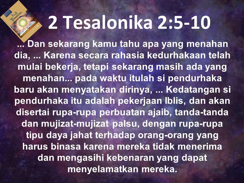 2 Tesalonika 2:5-10... Dan sekarang kamu tahu apa yang menahan dia,... Karena secara rahasia kedurhakaan telah mulai bekerja, tetapi sekarang masih ad