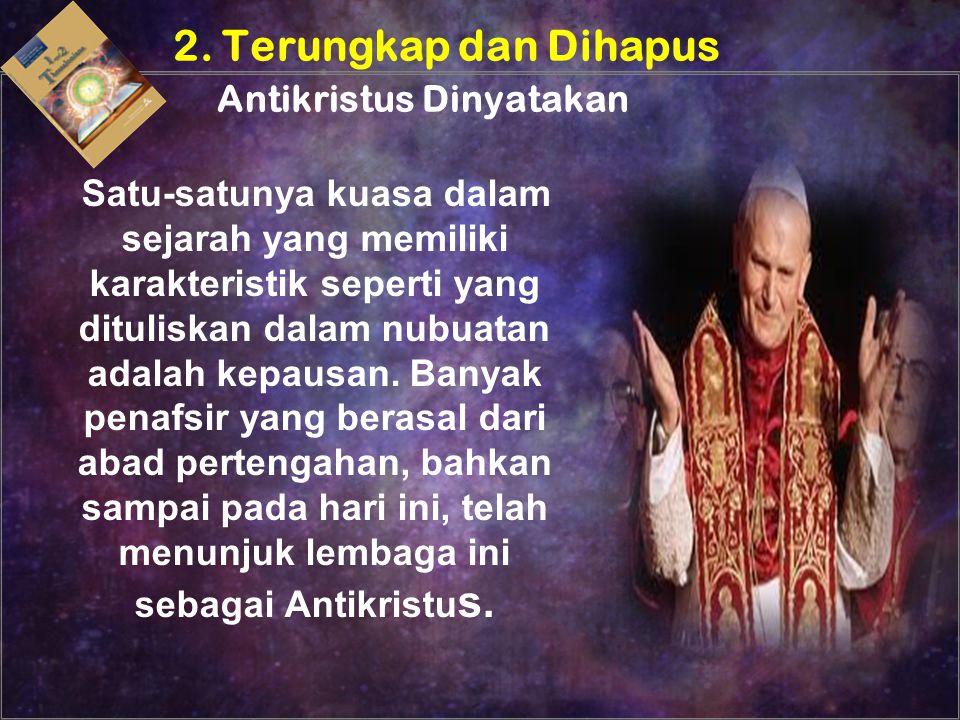 Satu-satunya kuasa dalam sejarah yang memiliki karakteristik seperti yang dituliskan dalam nubuatan adalah kepausan. Banyak penafsir yang berasal dari
