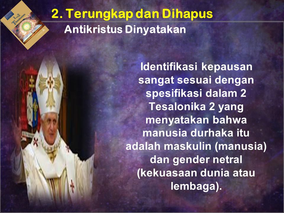 Identifikasi kepausan sangat sesuai dengan spesifikasi dalam 2 Tesalonika 2 yang menyatakan bahwa manusia durhaka itu adalah maskulin (manusia) dan ge