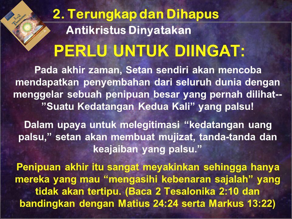PERLU UNTUK DIINGAT: 2. Terungkap dan Dihapus Antikristus Dinyatakan Pada akhir zaman, Setan sendiri akan mencoba mendapatkan penyembahan dari seluruh