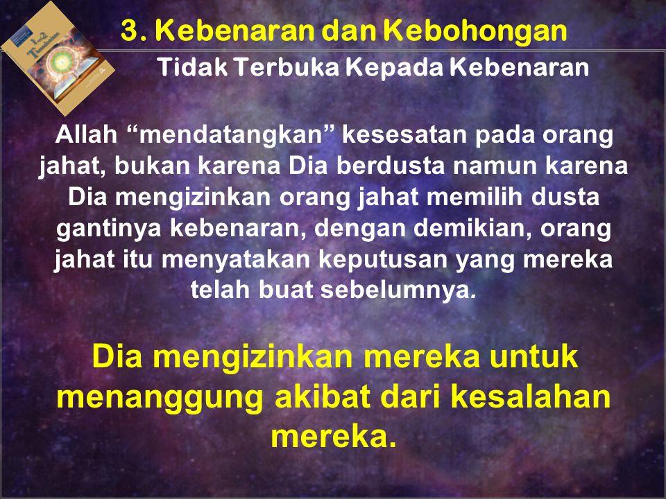 """Allah """"mendatangkan"""" kesesatan pada orang jahat, bukan karena Dia berdusta namun karena Dia mengizinkan orang jahat memilih dusta gantinya kebenaran,"""