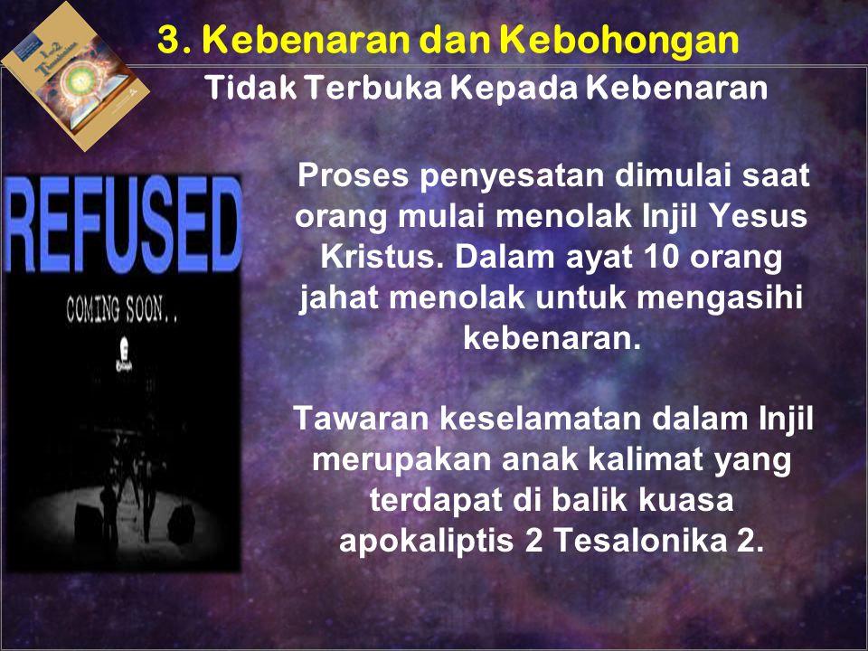 Proses penyesatan dimulai saat orang mulai menolak Injil Yesus Kristus. Dalam ayat 10 orang jahat menolak untuk mengasihi kebenaran. Tawaran keselamat