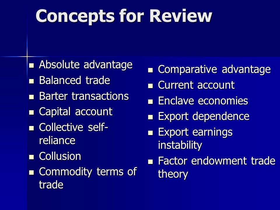 Concepts for Review Absolute advantage Absolute advantage Balanced trade Balanced trade Barter transactions Barter transactions Capital account Capita
