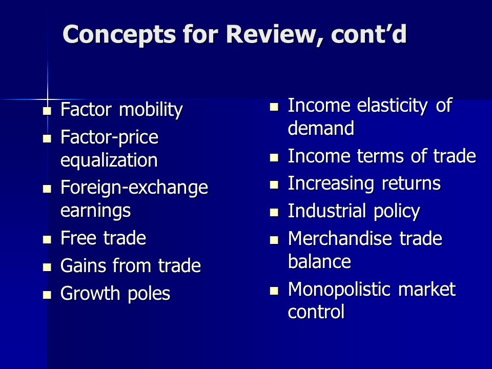 Concepts for Review, cont'd Factor mobility Factor mobility Factor-price equalization Factor-price equalization Foreign-exchange earnings Foreign-exch