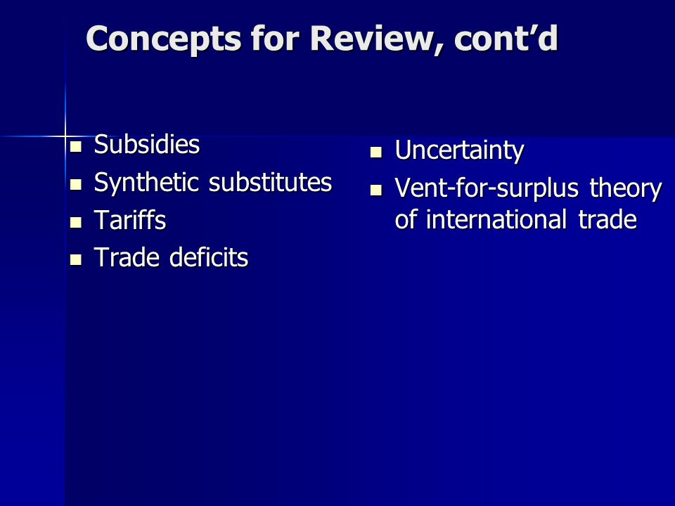 Concepts for Review, cont'd Subsidies Subsidies Synthetic substitutes Synthetic substitutes Tariffs Tariffs Trade deficits Trade deficits Uncertainty