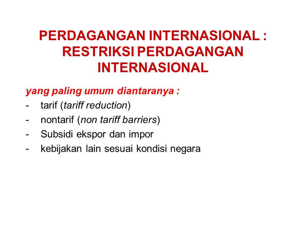 PERDAGANGAN INTERNASIONAL : RESTRIKSI PERDAGANGAN INTERNASIONAL yang paling umum diantaranya : -tarif (tariff reduction) -nontarif (non tariff barrier