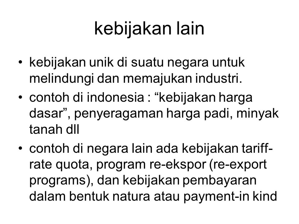 """kebijakan lain kebijakan unik di suatu negara untuk melindungi dan memajukan industri. contoh di indonesia : """"kebijakan harga dasar"""", penyeragaman har"""