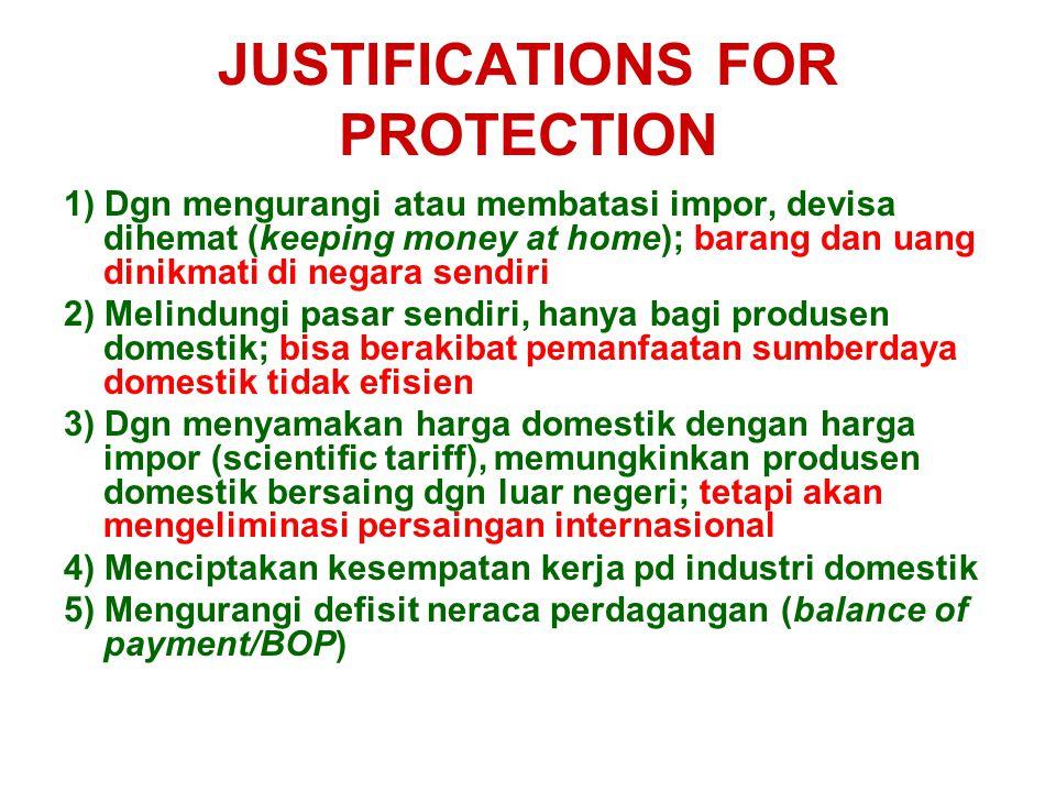 JUSTIFICATIONS FOR PROTECTION 1) Dgn mengurangi atau membatasi impor, devisa dihemat (keeping money at home); barang dan uang dinikmati di negara send