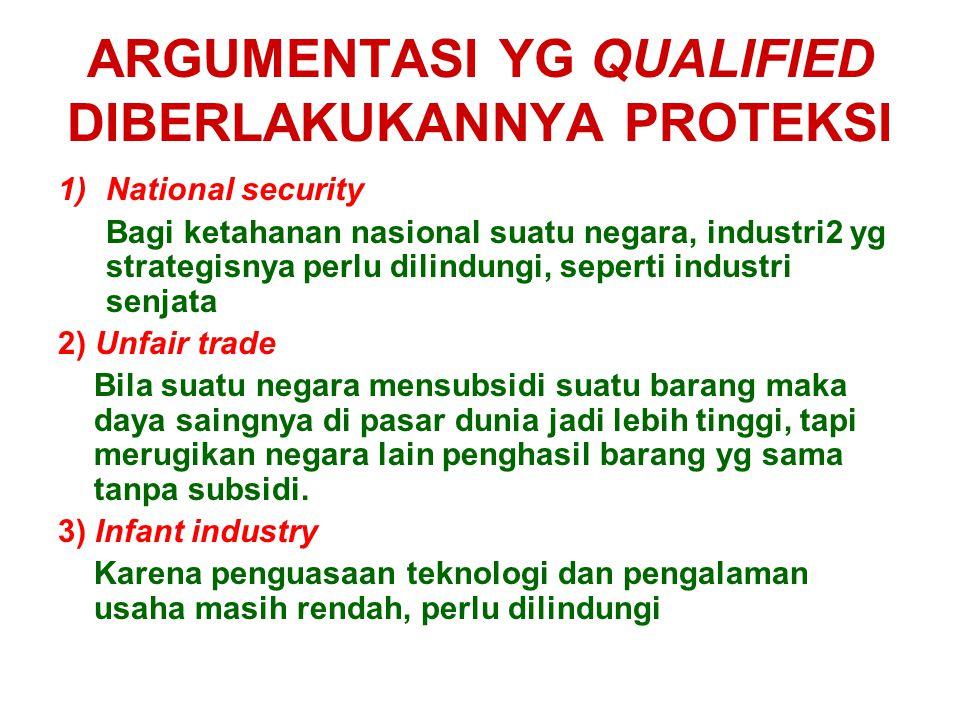ARGUMENTASI YG QUALIFIED DIBERLAKUKANNYA PROTEKSI 1)National security Bagi ketahanan nasional suatu negara, industri2 yg strategisnya perlu dilindungi