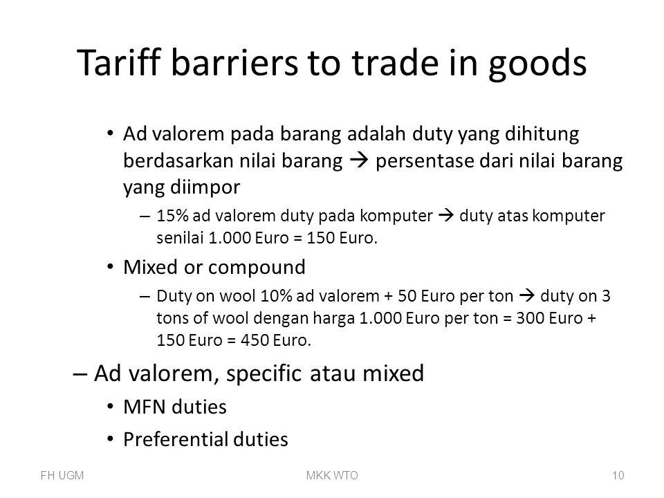 Ad valorem duty lebih dipilih dan paling umum digunakan dari semua customs duties: – Lebih transparan dibanding specific duty atau mixed duty – Dampak terhadap perlindungan dan efek negatif pada harga di konsumen lebih mudah dianalisis – Berdasarkan index – lebih aman pada saat ada inflasi FH UGMMKK WTO11