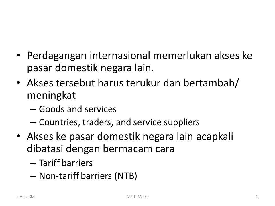 Perdagangan internasional memerlukan akses ke pasar domestik negara lain. Akses tersebut harus terukur dan bertambah/ meningkat – Goods and services –