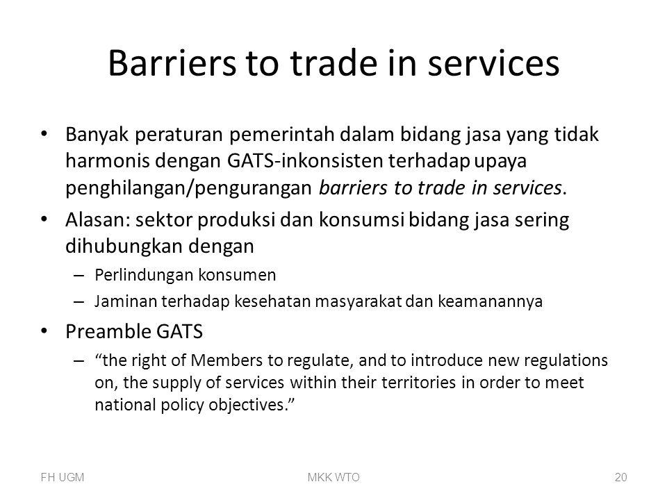 Barriers to trade in services Banyak peraturan pemerintah dalam bidang jasa yang tidak harmonis dengan GATS-inkonsisten terhadap upaya penghilangan/pe