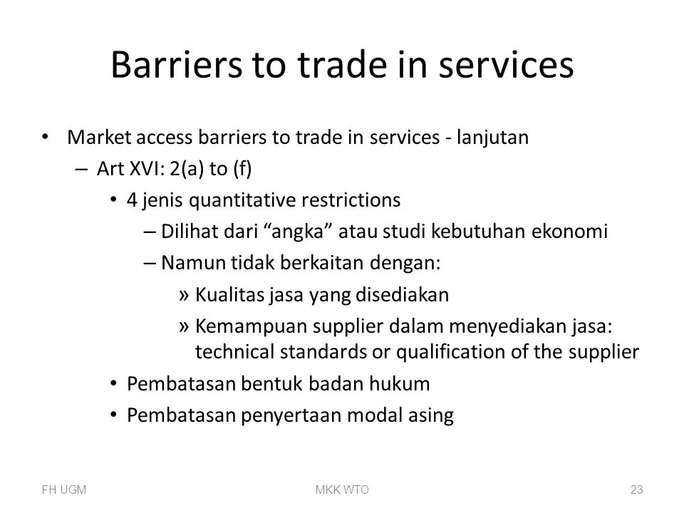 Barriers to trade in services Market access barriers to trade in services - lanjutan – Art XVI: 2(a) to (f) 4 jenis quantitative restrictions – Diliha