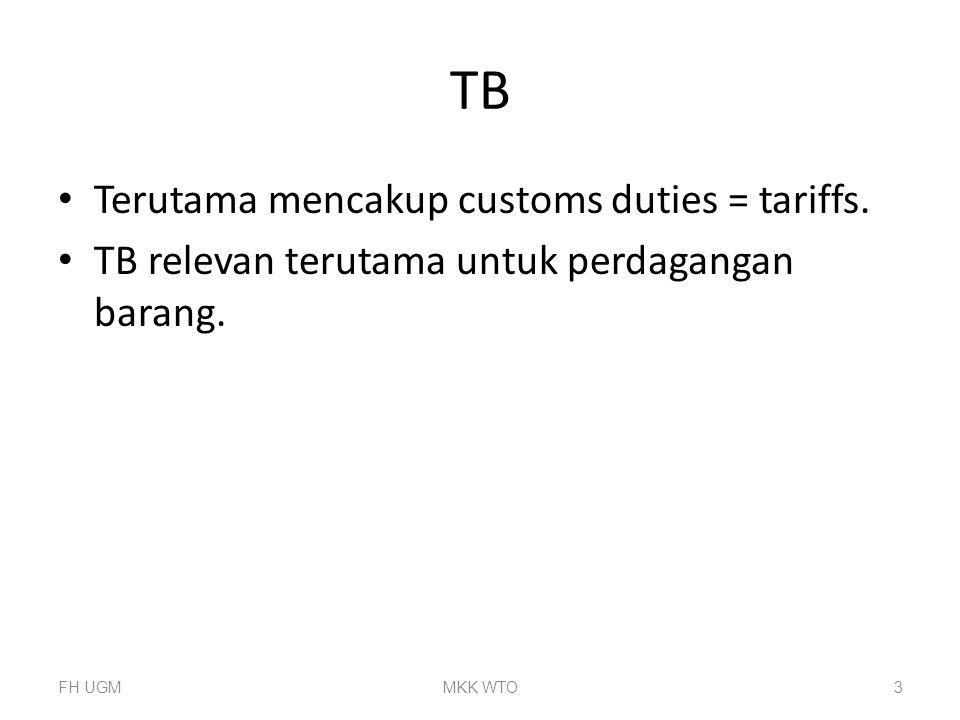 TB Terutama mencakup customs duties = tariffs. TB relevan terutama untuk perdagangan barang. FH UGMMKK WTO3