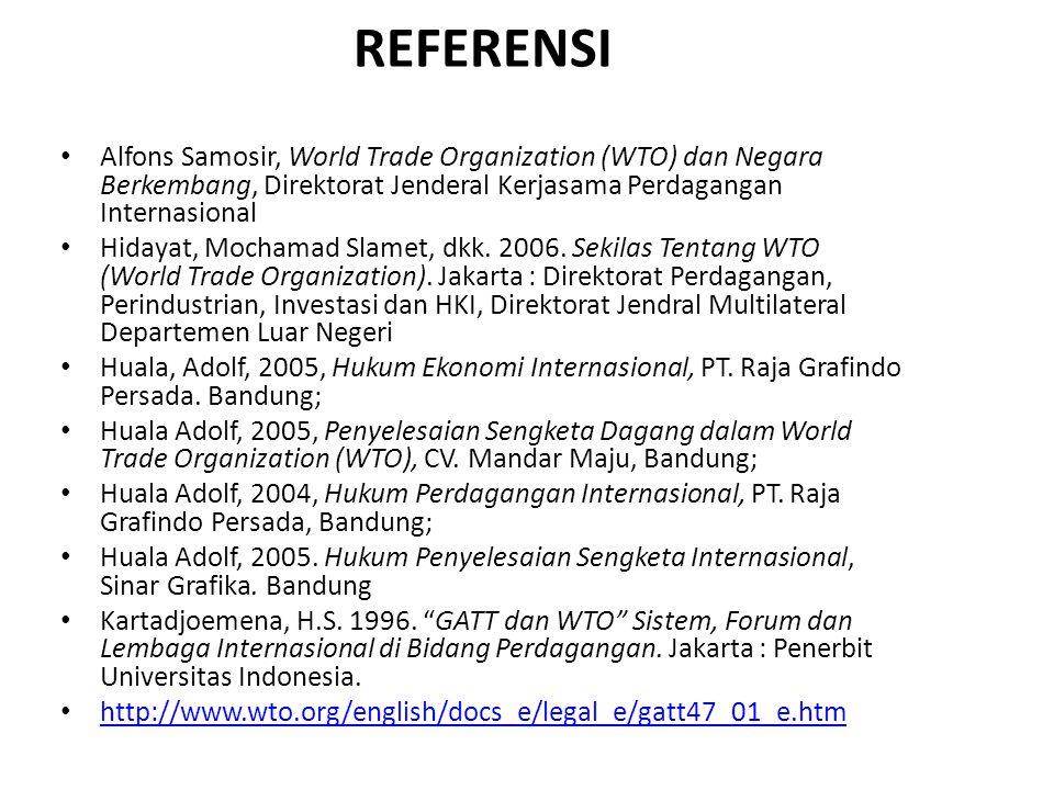 REFERENSI Alfons Samosir, World Trade Organization (WTO) dan Negara Berkembang, Direktorat Jenderal Kerjasama Perdagangan Internasional Hidayat, Mocha