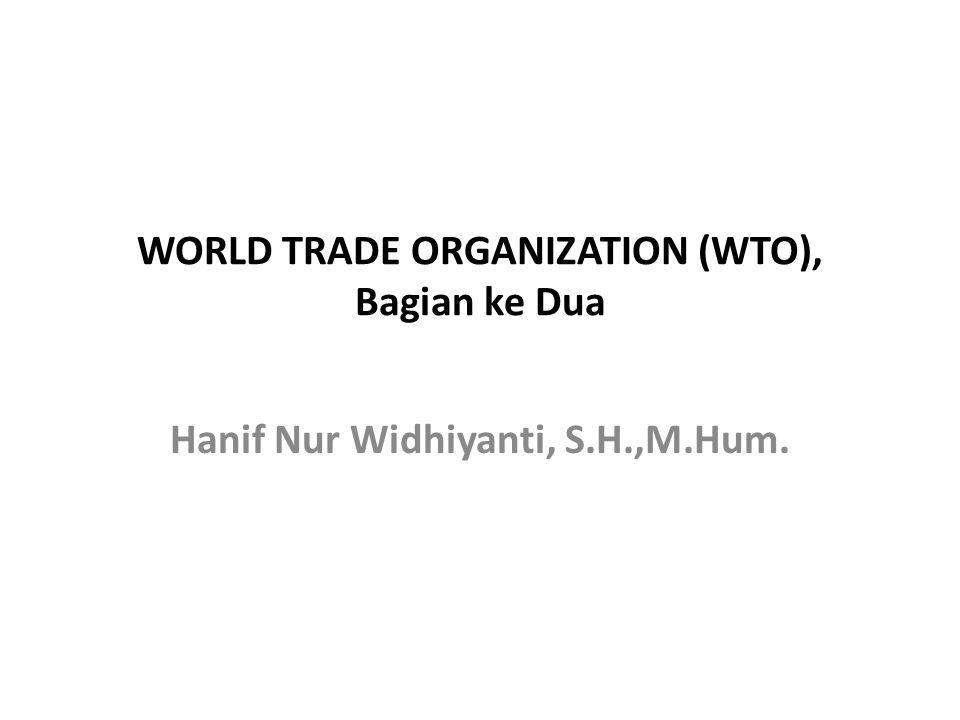 WORLD TRADE ORGANIZATION (WTO), Bagian ke Dua Hanif Nur Widhiyanti, S.H.,M.Hum.