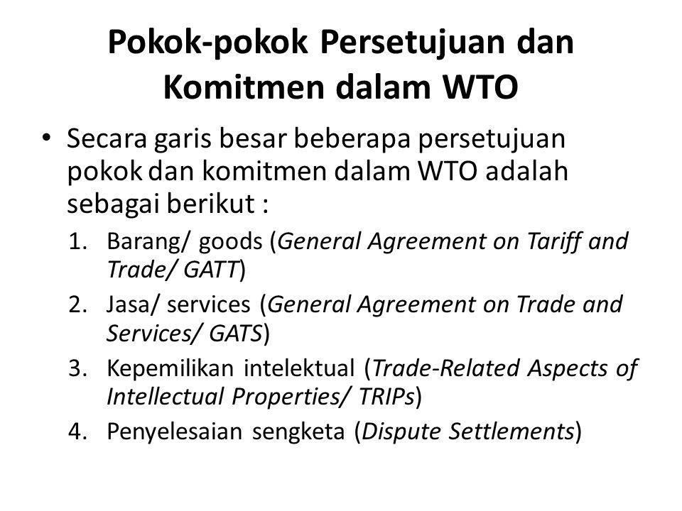 Pokok-pokok Persetujuan dan Komitmen dalam WTO Secara garis besar beberapa persetujuan pokok dan komitmen dalam WTO adalah sebagai berikut : 1.Barang/