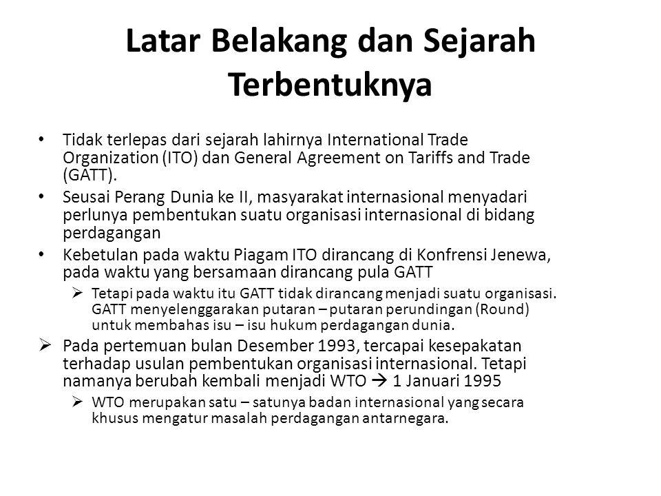 Latar Belakang dan Sejarah Terbentuknya Tidak terlepas dari sejarah lahirnya International Trade Organization (ITO) dan General Agreement on Tariffs a