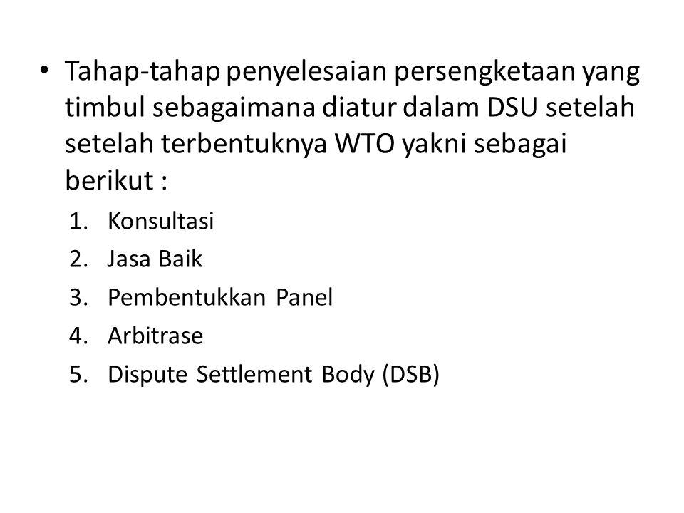 Tahap-tahap penyelesaian persengketaan yang timbul sebagaimana diatur dalam DSU setelah setelah terbentuknya WTO yakni sebagai berikut : 1.Konsultasi