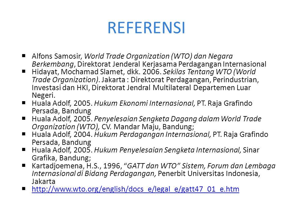 REFERENSI  Alfons Samosir, World Trade Organization (WTO) dan Negara Berkembang, Direktorat Jenderal Kerjasama Perdagangan Internasional  Hidayat, M