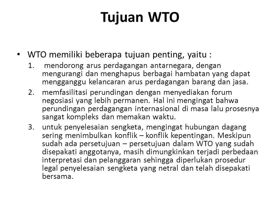 Pokok-pokok Persetujuan dan Komitmen dalam WTO Secara garis besar beberapa persetujuan pokok dan komitmen dalam WTO adalah sebagai berikut : 1.Barang/ goods (General Agreement on Tariff and Trade/ GATT) 2.Jasa/ services (General Agreement on Trade and Services/ GATS) 3.Kepemilikan intelektual (Trade-Related Aspects of Intellectual Properties/ TRIPs) 4.Penyelesaian sengketa (Dispute Settlements)