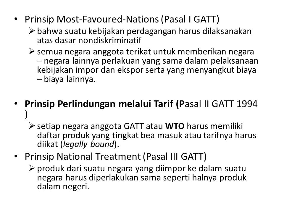 Prinsip National Treatment (Pasal III GATT)  produk dari suatu negara yang diimpor ke dalam suatu negara harus diperlakukan sama seperti halnya produk dalam negeri.