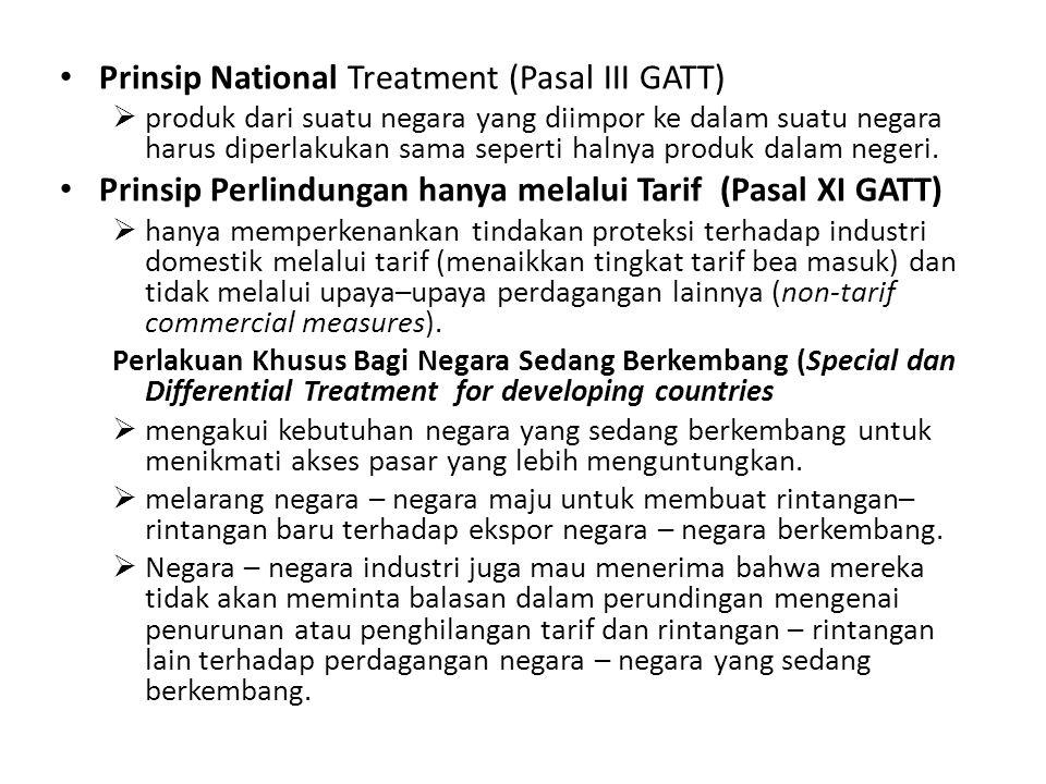 Prinsip National Treatment (Pasal III GATT)  produk dari suatu negara yang diimpor ke dalam suatu negara harus diperlakukan sama seperti halnya produ