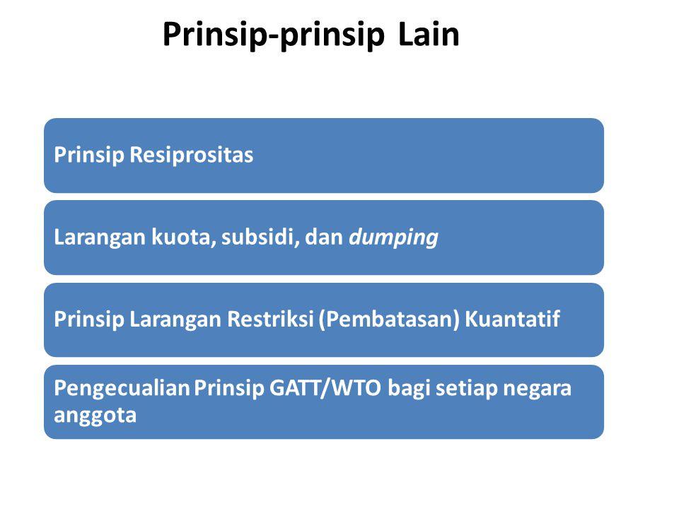 Prinsip-prinsip Lain Prinsip ResiprositasLarangan kuota, subsidi, dan dumpingPrinsip Larangan Restriksi (Pembatasan) Kuantatif Pengecualian Prinsip GA