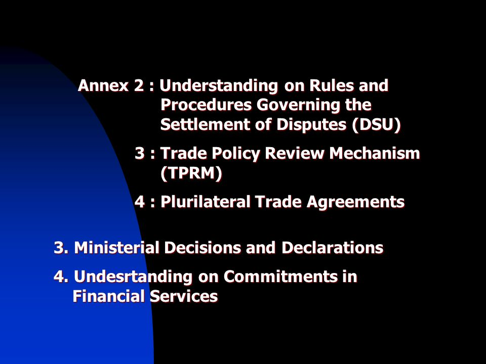 Annex 2 : Understanding on Rules and Procedures Governing the Settlement of Disputes (DSU) 3 : Trade Policy Review Mechanism (TPRM) 3 : Trade Policy R