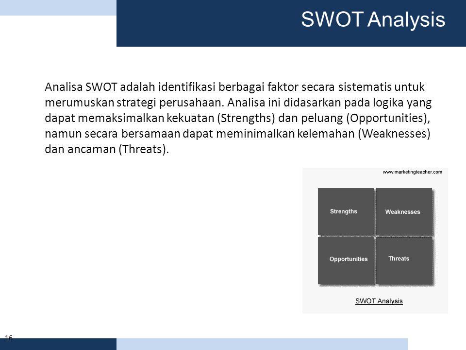 SWOT Analysis 16 Analisa SWOT adalah identifikasi berbagai faktor secara sistematis untuk merumuskan strategi perusahaan. Analisa ini didasarkan pada